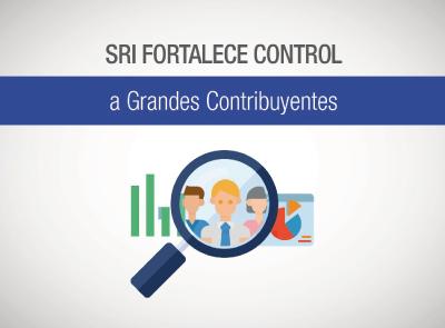 SRI FORTALECE CONTROL A GRANDES CONTRIBUYENTES